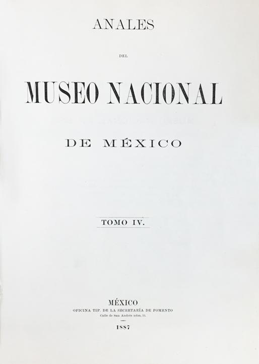 Ver 1887: Primera época (1877-1903) Tomo IV. Anales del Museo Nacional de México