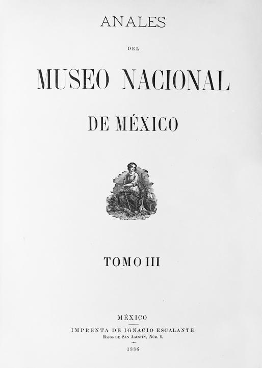 Ver 1886: Primera época (1877-1903) Tomo III. Anales del Museo Nacional de México
