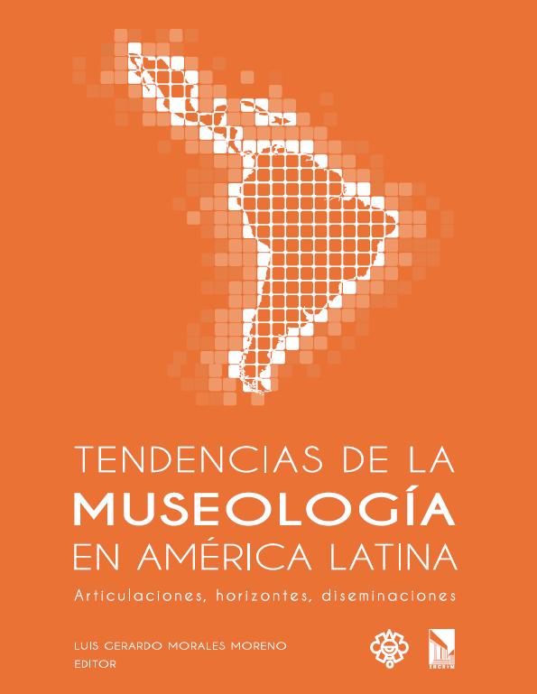 Ver TENDENCIAS DE LA MUSEOLOGÍA EN AMÉRICA LATINA. Articulaciones-horizontes-diseminaciones